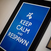 Keep Calm and Respawn